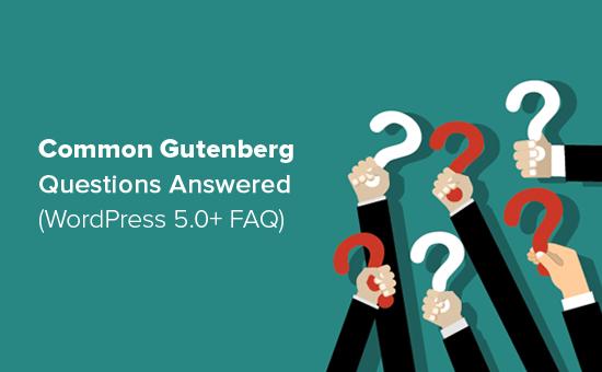 Ответы на распространенные вопросы Гутенберга (WordPress 5.0+ FAQ)